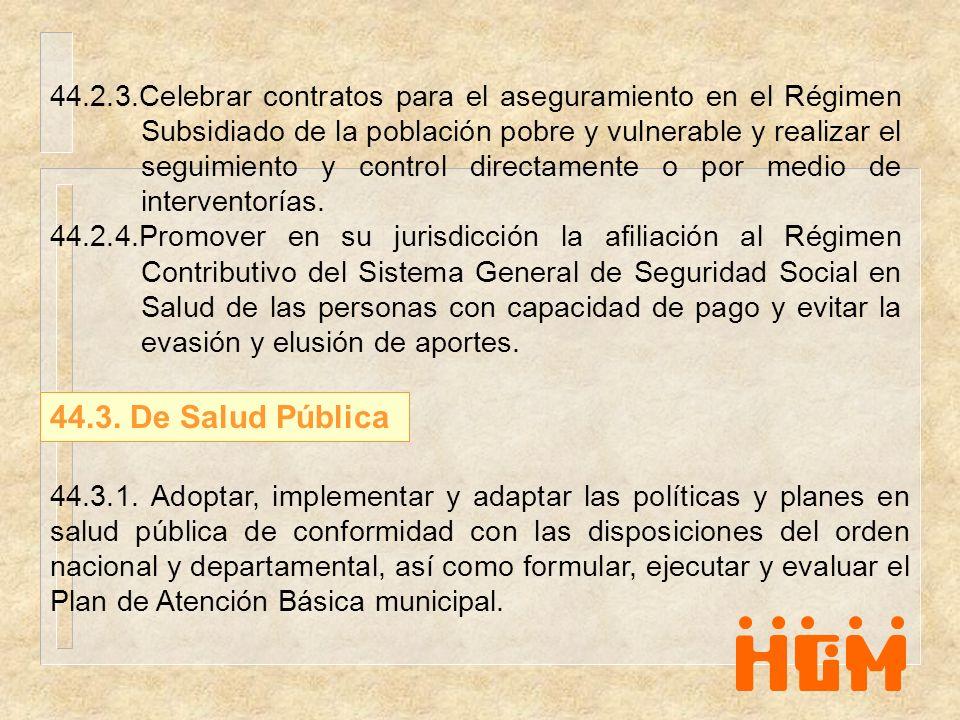 44.2.3.Celebrar contratos para el aseguramiento en el Régimen Subsidiado de la población pobre y vulnerable y realizar el seguimiento y control direct