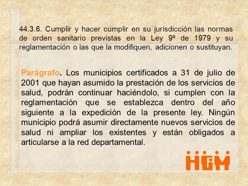 44.3.6. Cumplir y hacer cumplir en su jurisdicción las normas de orden sanitario previstas en la Ley 9ª de 1979 y su reglamentación o las que la modif