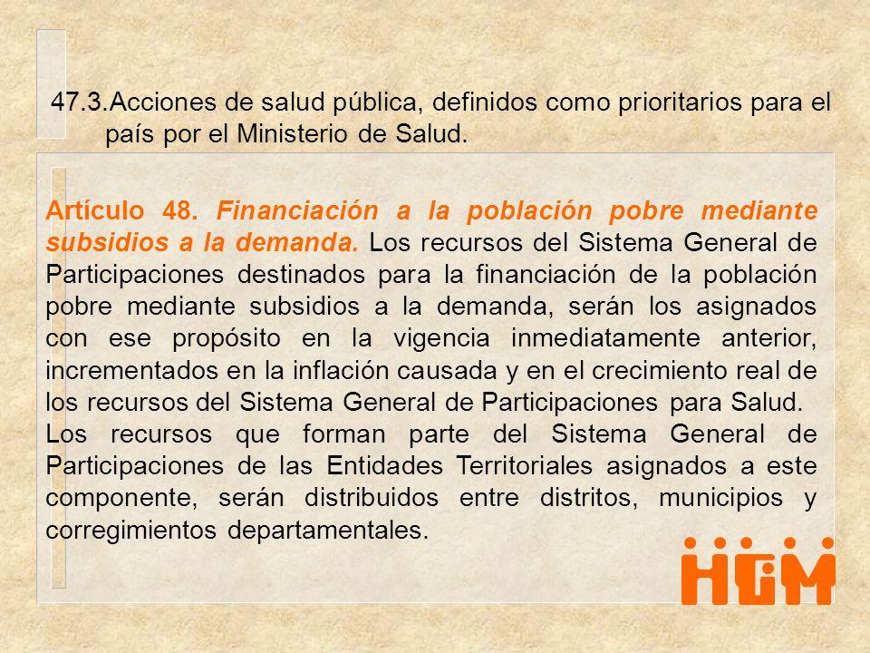 47.3.Acciones de salud pública, definidos como prioritarios para el país por el Ministerio de Salud. Artículo 48. Financiación a la población pobre me