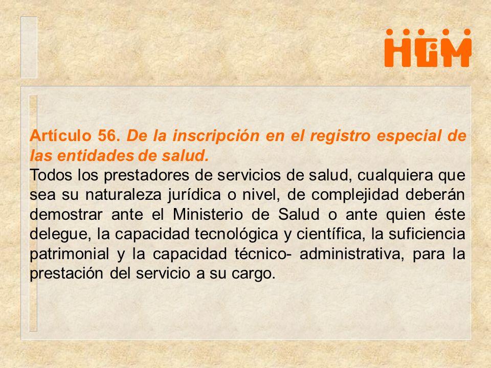 Artículo 56. De la inscripción en el registro especial de las entidades de salud. Todos los prestadores de servicios de salud, cualquiera que sea su n