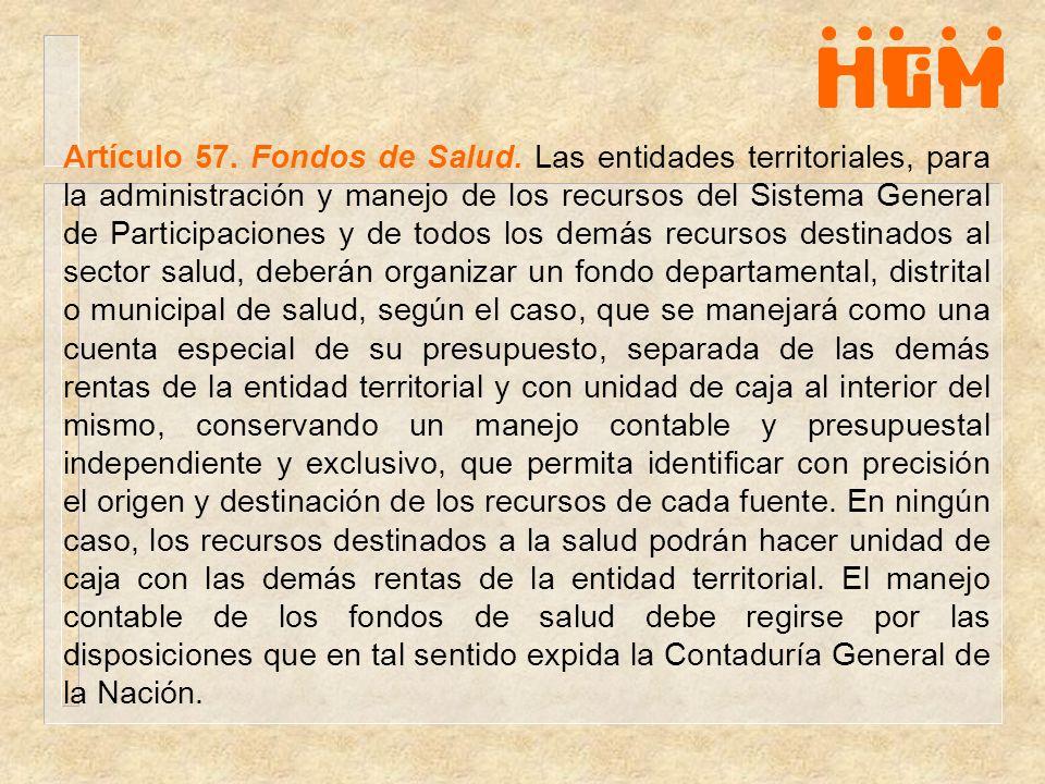 Artículo 57. Fondos de Salud. Las entidades territoriales, para la administración y manejo de los recursos del Sistema General de Participaciones y de