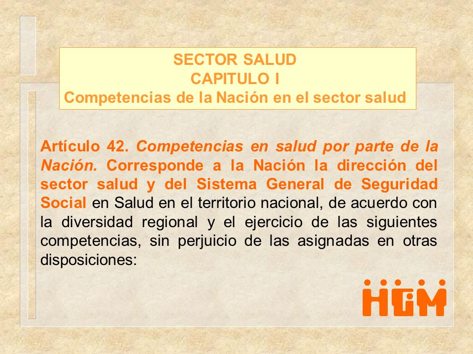 SECTOR SALUD CAPITULO I Competencias de la Nación en el sector salud Artículo 42. Competencias en salud por parte de la Nación. Corresponde a la Nació
