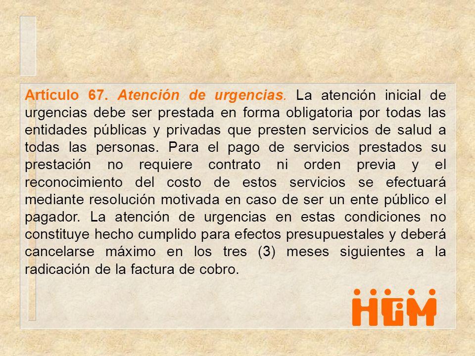 Artículo 67. Atención de urgencias. La atención inicial de urgencias debe ser prestada en forma obligatoria por todas las entidades públicas y privada