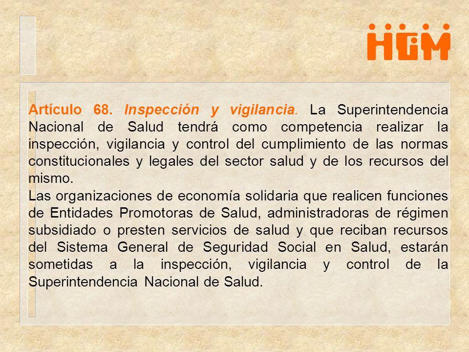 Artículo 68. Inspección y vigilancia. La Superintendencia Nacional de Salud tendrá como competencia realizar la inspección, vigilancia y control del c