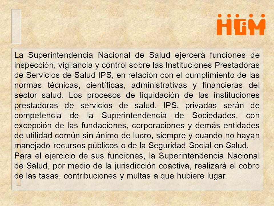 La Superintendencia Nacional de Salud ejercerá funciones de inspección, vigilancia y control sobre las Instituciones Prestadoras de Servicios de Salud