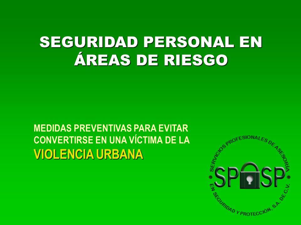 SEGURIDAD PERSONAL EN ÁREAS DE RIESGO MEDIDAS PREVENTIVAS PARA EVITAR CONVERTIRSE EN UNA VÍCTIMA DE LA VIOLENCIA URBANA
