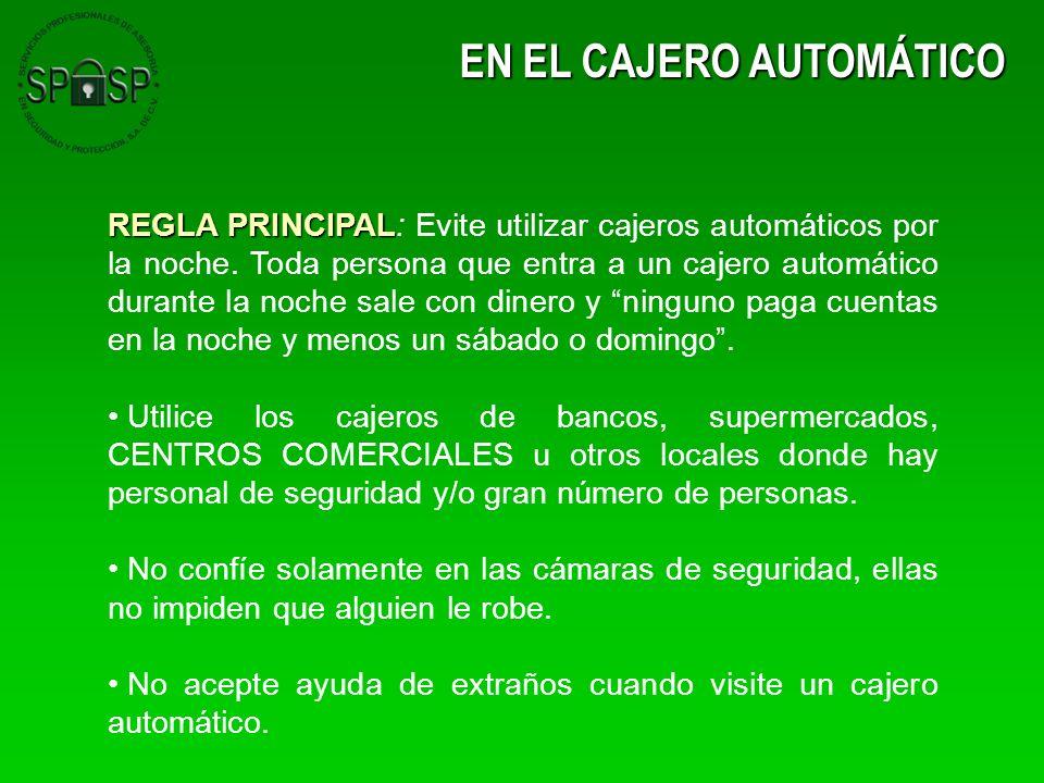 EN EL CAJERO AUTOMÁTICO REGLA PRINCIPAL REGLA PRINCIPAL: Evite utilizar cajeros automáticos por la noche. Toda persona que entra a un cajero automátic