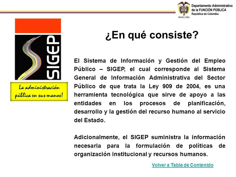 El Sistema de Información y Gestión del Empleo Público – SIGEP, el cual corresponde al Sistema General de Información Administrativa del Sector Públic