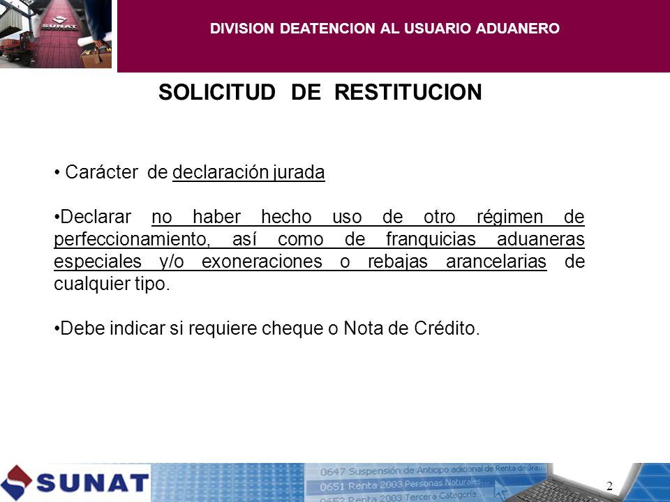 2 SOLICITUD DE RESTITUCION Carácter de declaración jurada Declarar no haber hecho uso de otro régimen de perfeccionamiento, así como de franquicias ad