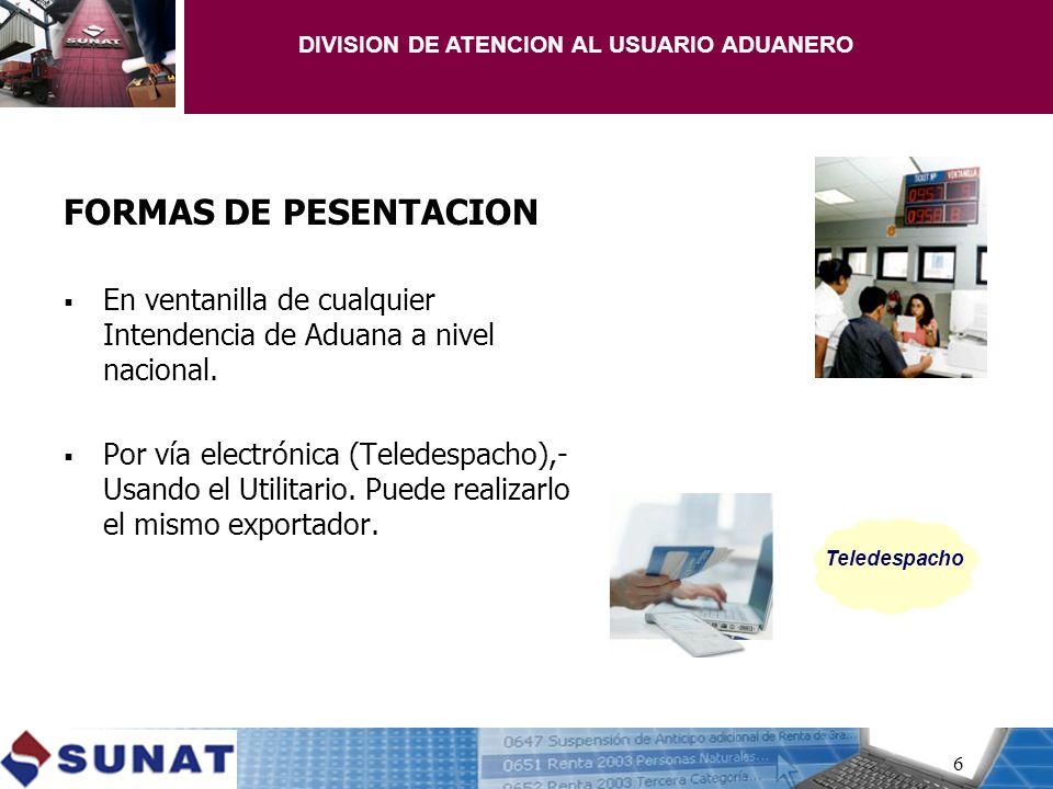 FORMAS DE PESENTACION En ventanilla de cualquier Intendencia de Aduana a nivel nacional. Por vía electrónica (Teledespacho),- Usando el Utilitario. Pu