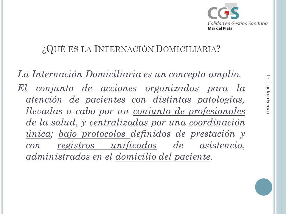 ¿Q UÉ ES LA I NTERNACIÓN D OMICILIARIA . La Internación Domiciliaria es un concepto amplio.