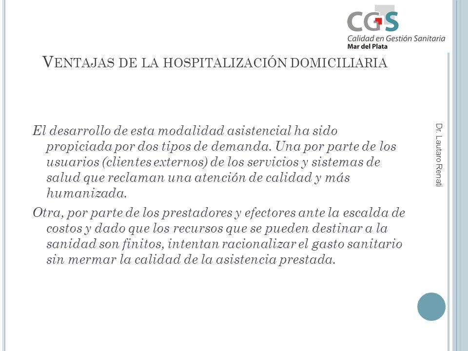 V ENTAJAS DE LA HOSPITALIZACIÓN DOMICILIARIA El desarrollo de esta modalidad asistencial ha sido propiciada por dos tipos de demanda.