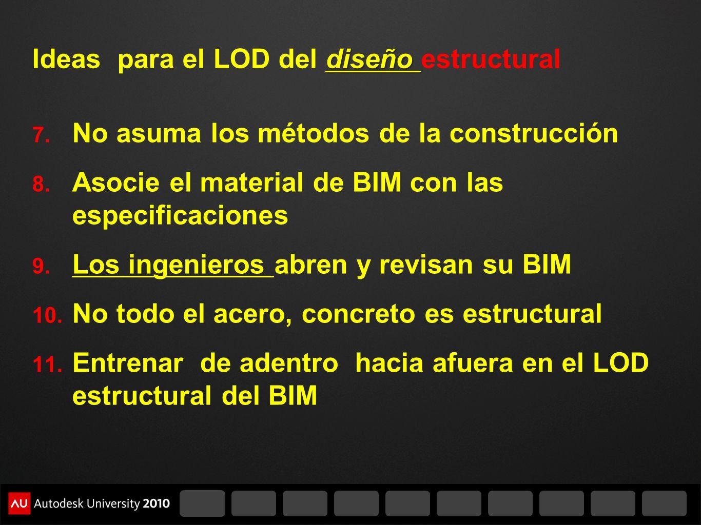 diseño Ideas para el LOD del diseño estructural 7. No asuma los métodos de la construcción 8. Asocie el material de BIM con las especificaciones 9. Lo