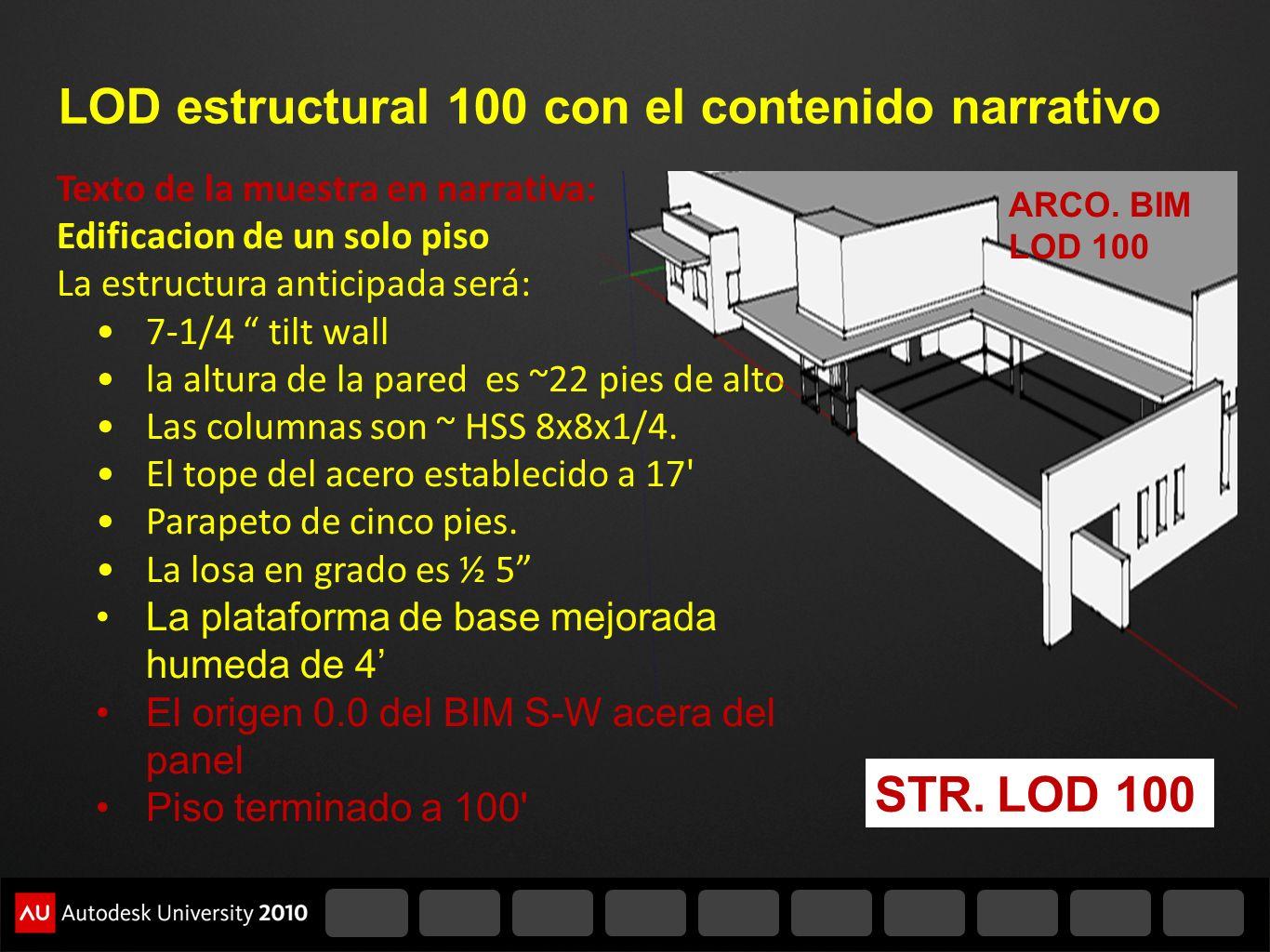 LOD estructural 100 con el contenido narrativo Texto de la muestra en narrativa: Edificacion de un solo piso La estructura anticipada será: 7-1/4 tilt