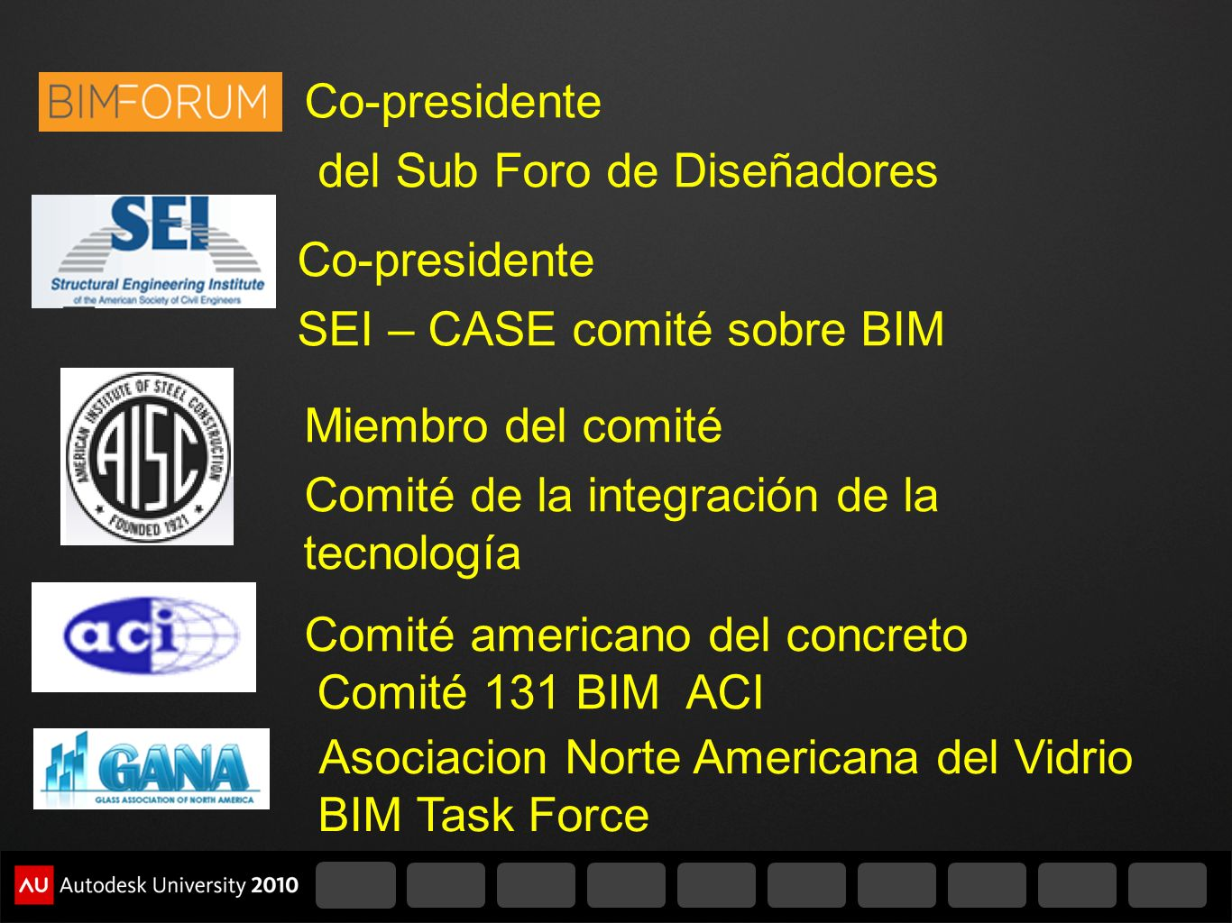 Co-presidente SEI – CASE comité sobre BIM Co-presidente del Sub Foro de Diseñadores Miembro del comité Comité de la integración de la tecnología Comit