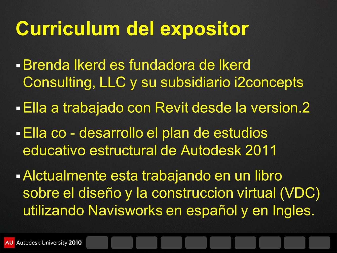 Curriculum del expositor Brenda Ikerd es fundadora de Ikerd Consulting, LLC y su subsidiario i2concepts Ella a trabajado con Revit desde la version.2