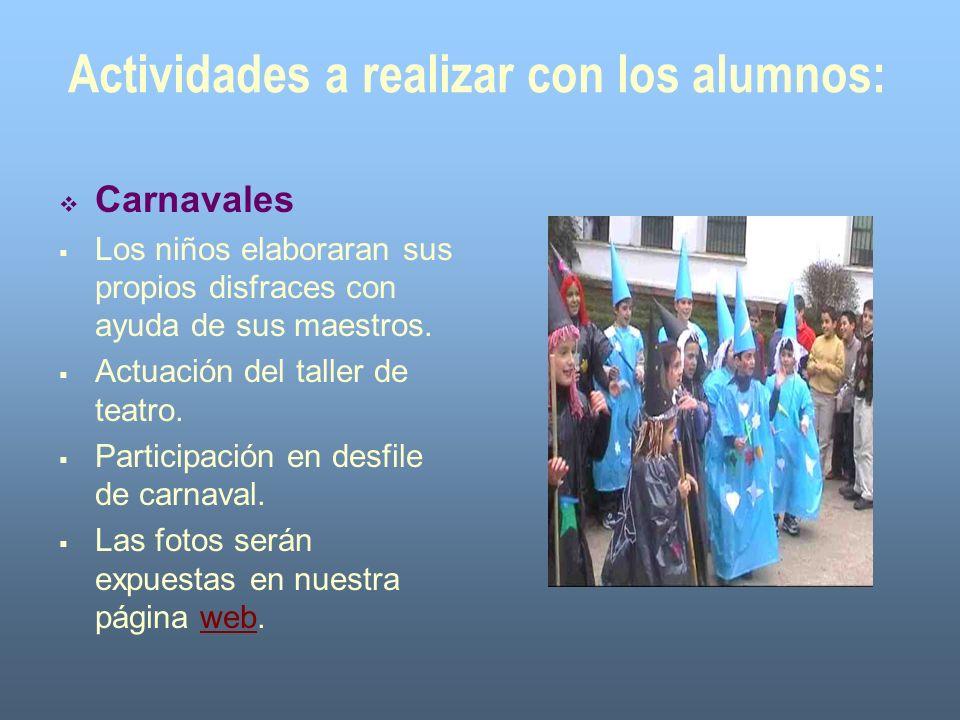 Actividades a realizar con los alumnos: Carnavales Los niños elaboraran sus propios disfraces con ayuda de sus maestros. Actuación del taller de teatr