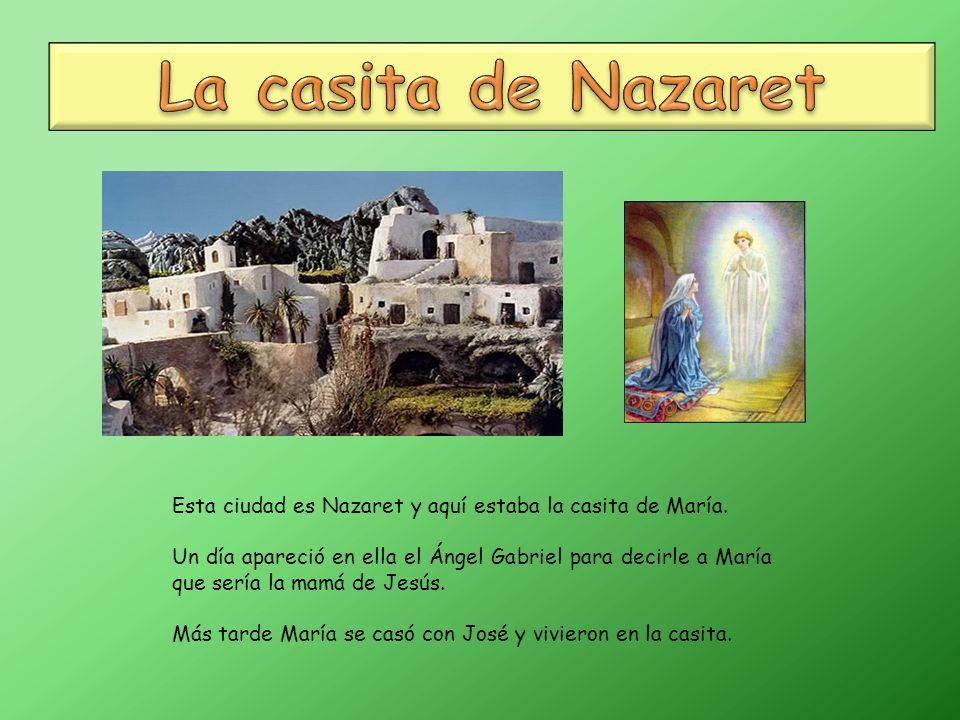 Esta ciudad es Nazaret y aquí estaba la casita de María.