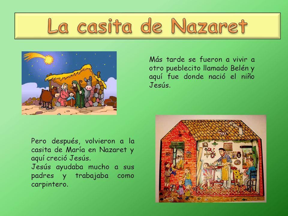 Más tarde se fueron a vivir a otro pueblecito llamado Belén y aquí fue donde nació el niño Jesús.