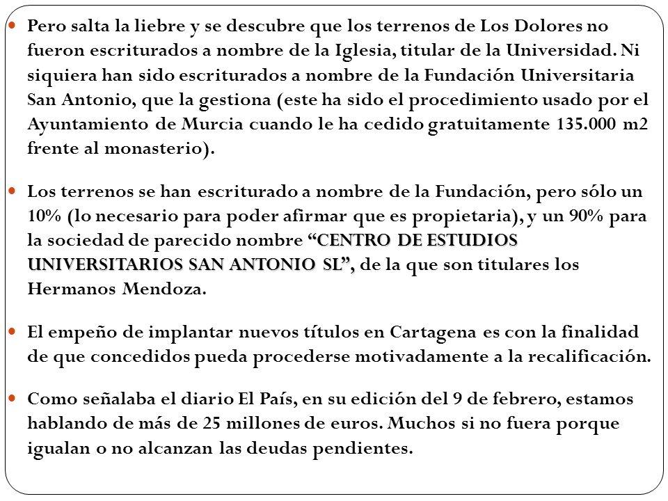 Pero salta la liebre y se descubre que los terrenos de Los Dolores no fueron escriturados a nombre de la Iglesia, titular de la Universidad.