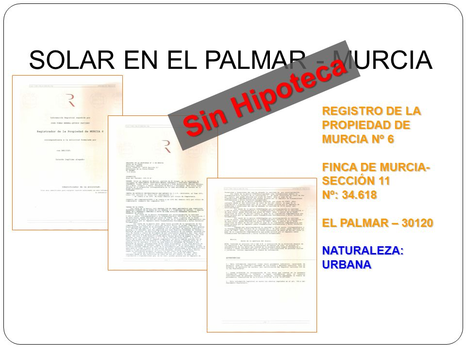 REGISTRO DE LA PROPIEDAD DE MURCIA Nº 6 FINCA DE MURCIA- SECCIÓN 11 Nº: 34.618 EL PALMAR – 30120 NATURALEZA: URBANA SOLAR EN EL PALMAR - MURCIA Sin Hipoteca