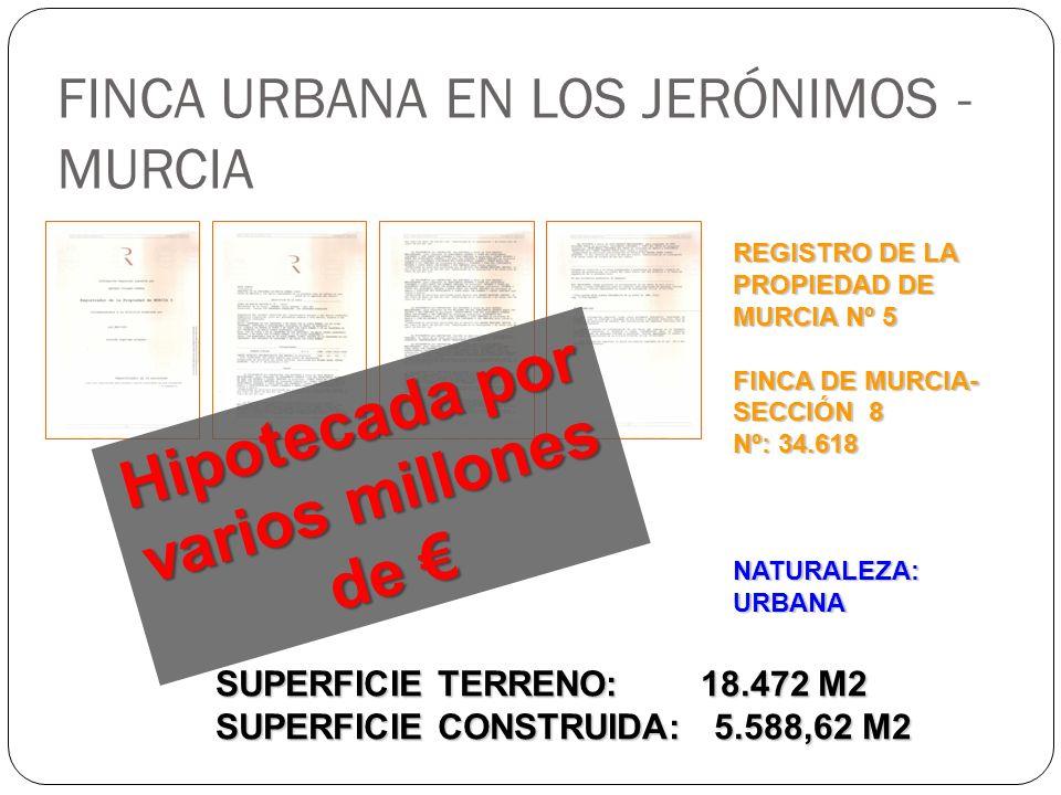 FINCA URBANA EN LOS JERÓNIMOS - MURCIA REGISTRO DE LA PROPIEDAD DE MURCIA Nº 5 FINCA DE MURCIA- SECCIÓN 8 Nº: 34.618 NATURALEZA: URBANA SUPERFICIE TERRENO: 18.472 M2 SUPERFICIE CONSTRUIDA: 5.588,62 M2 Hipotecada por varios millones de Hipotecada por varios millones de