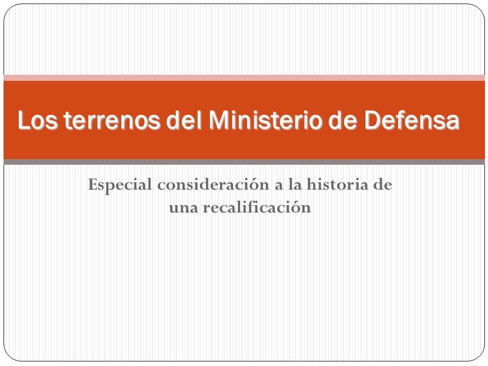 Especial consideración a la historia de una recalificación Los terrenos del Ministerio de Defensa