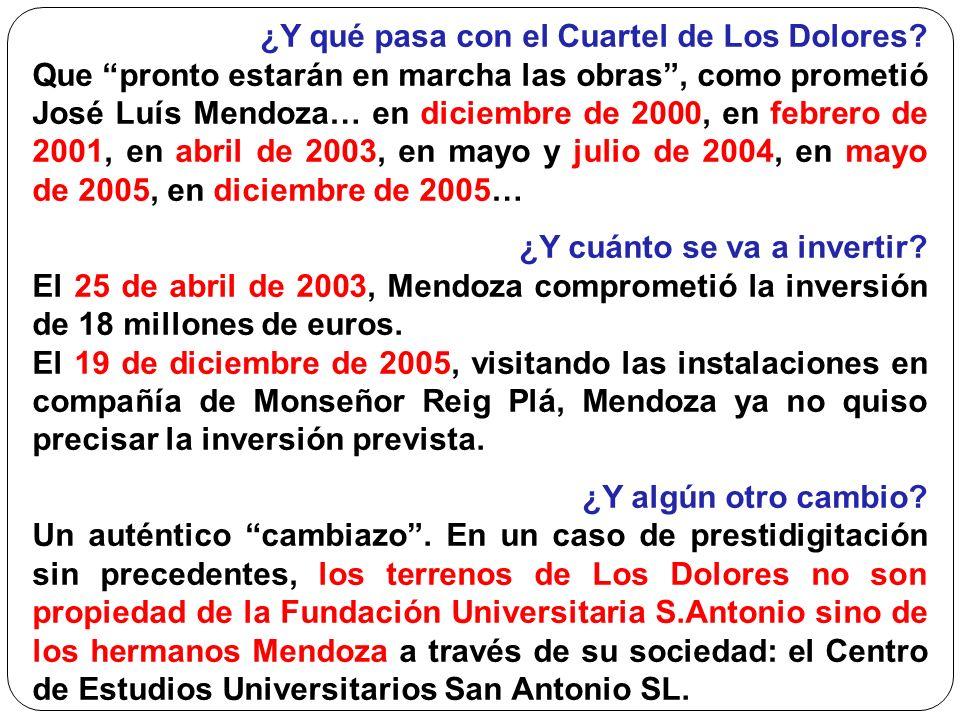 ¿Y qué pasa con el Cuartel de Los Dolores? Que pronto estarán en marcha las obras, como prometió José Luís Mendoza… en diciembre de 2000, en febrero d