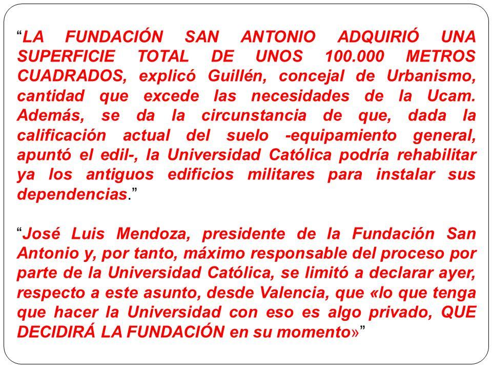 LA FUNDACIÓN SAN ANTONIO ADQUIRIÓ UNA SUPERFICIE TOTAL DE UNOS 100.000 METROS CUADRADOS, explicó Guillén, concejal de Urbanismo, cantidad que excede las necesidades de la Ucam.