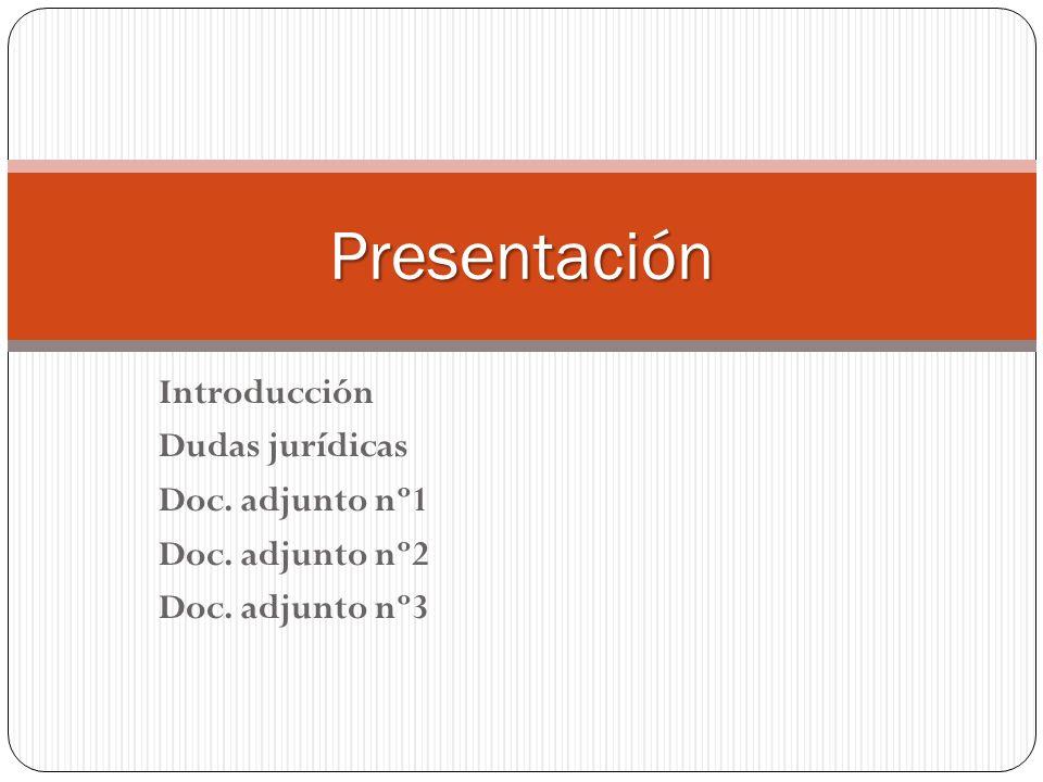 Introducción Dudas jurídicas Doc. adjunto nº1 Doc. adjunto nº2 Doc. adjunto nº3 Presentación