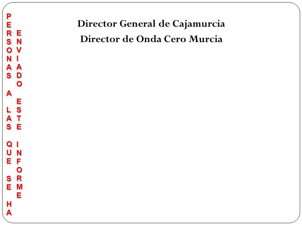 Director General de Cajamurcia Director de Onda Cero Murcia