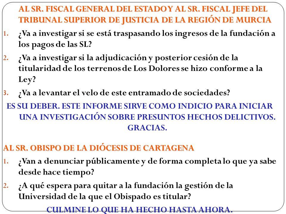 AL SR. FISCAL GENERAL DEL ESTADO Y AL SR. FISCAL JEFE DEL TRIBUNAL SUPERIOR DE JUSTICIA DE LA REGIÓN DE MURCIA 1. ¿Va a investigar si se está traspasa