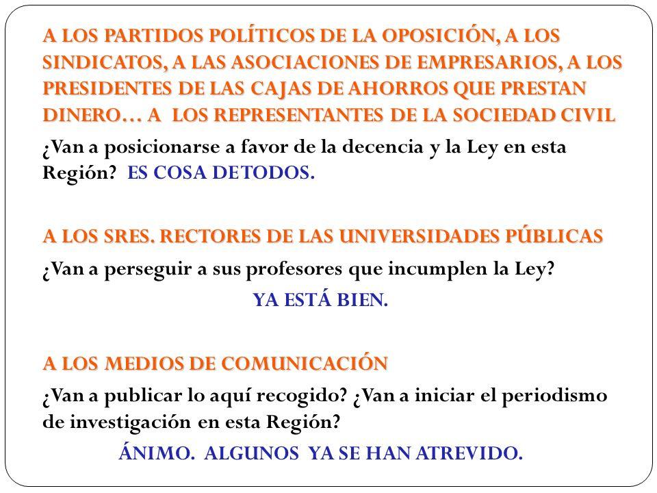 A LOS PARTIDOS POLÍTICOS DE LA OPOSICIÓN, A LOS SINDICATOS, A LAS ASOCIACIONES DE EMPRESARIOS, A LOS PRESIDENTES DE LAS CAJAS DE AHORROS QUE PRESTAN D