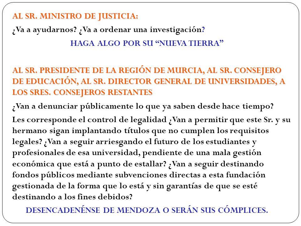 AL SR. MINISTRO DE JUSTICIA: ¿Va a ayudarnos? ¿Va a ordenar una investigación? HAGA ALGO POR SU NUEVA TIERRA AL SR. PRESIDENTE DE LA REGIÓN DE MURCIA,