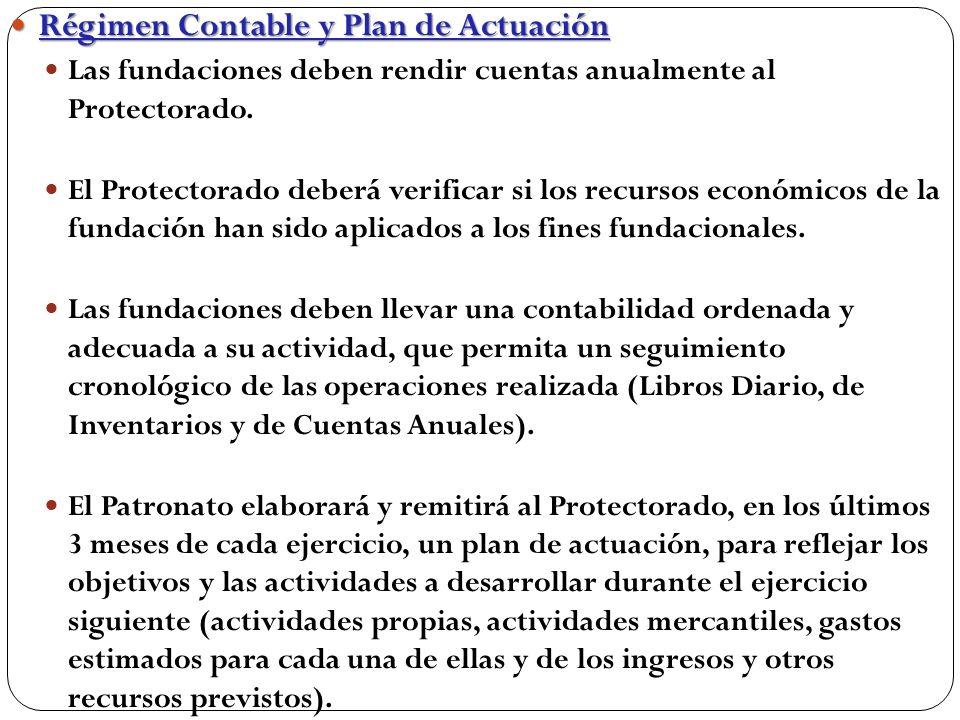 Régimen Contable y Plan de Actuación Régimen Contable y Plan de Actuación Las fundaciones deben rendir cuentas anualmente al Protectorado.