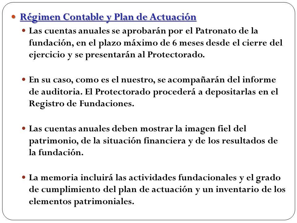 Régimen Contable y Plan de Actuación Régimen Contable y Plan de Actuación Las cuentas anuales se aprobarán por el Patronato de la fundación, en el plazo máximo de 6 meses desde el cierre del ejercicio y se presentarán al Protectorado.