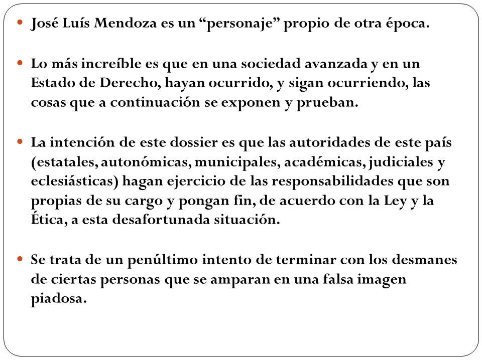José Luís Mendoza es un personaje propio de otra época. Lo más increíble es que en una sociedad avanzada y en un Estado de Derecho, hayan ocurrido, y
