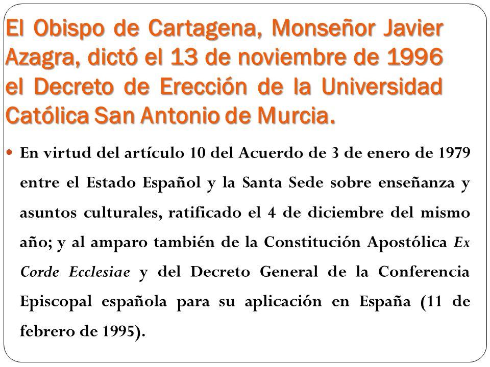 El Obispo de Cartagena, Monseñor Javier Azagra, dictó el 13 de noviembre de 1996 el Decreto de Erección de la Universidad Católica San Antonio de Murc