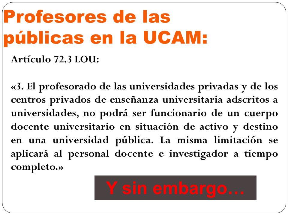 Profesores de las públicas en la UCAM: Artículo 72.3 LOU: «3. El profesorado de las universidades privadas y de los centros privados de enseñanza univ