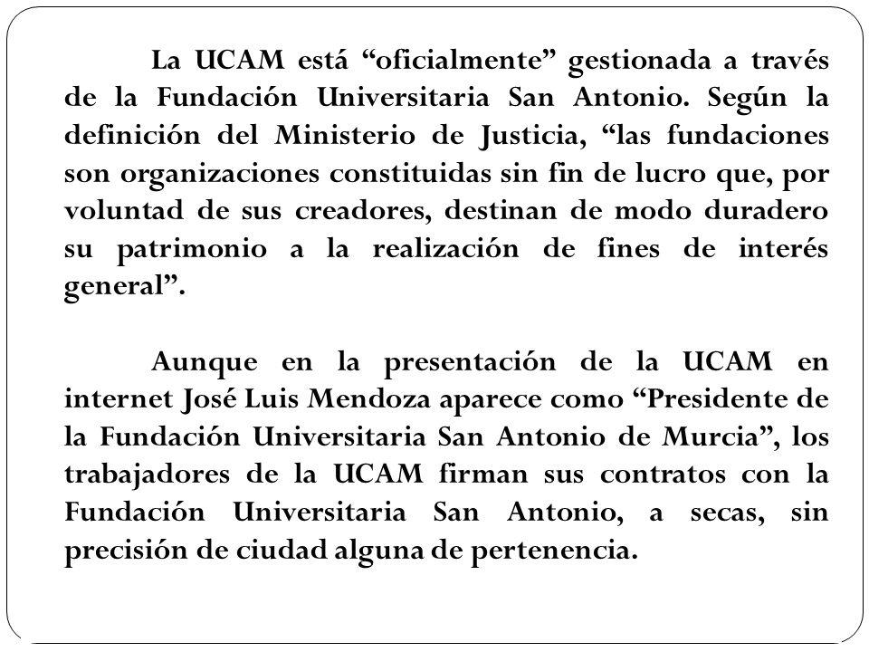 La UCAM está oficialmente gestionada a través de la Fundación Universitaria San Antonio. Según la definición del Ministerio de Justicia, las fundacion