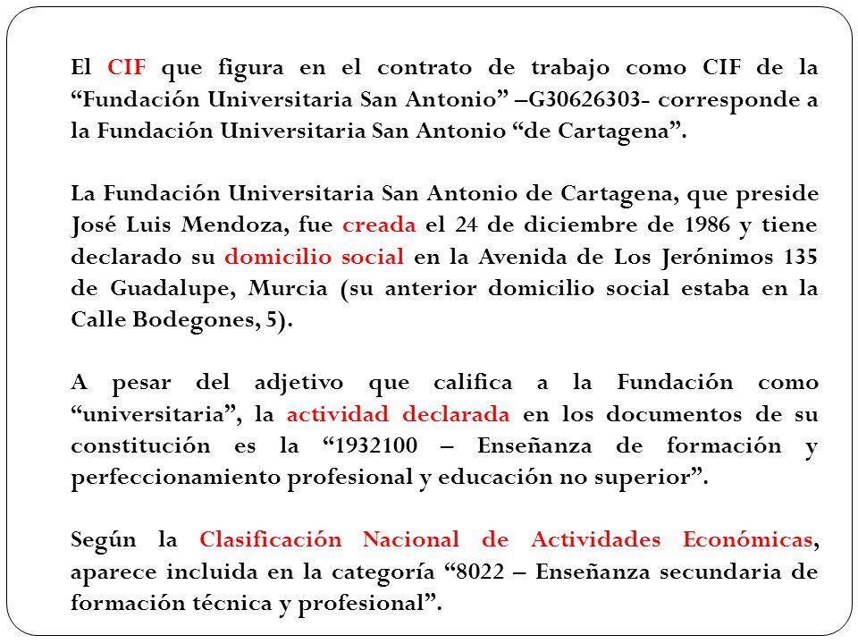El CIF que figura en el contrato de trabajo como CIF de la Fundación Universitaria San Antonio –G30626303- corresponde a la Fundación Universitaria San Antonio de Cartagena.