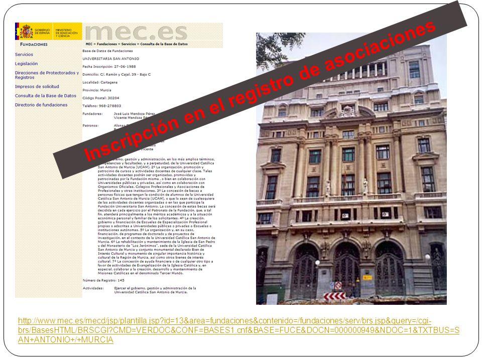 http://www.mec.es/mecd/jsp/plantilla.jsp?id=13&area=fundaciones&contenido=/fundaciones/serv/brs.jsp&query=/cgi- brs/BasesHTML/BRSCGI?CMD=VERDOC&CONF=BASES1.cnf&BASE=FUCE&DOCN=000000949&NDOC=1&TXTBUS=S AN+ANTONIO+/+MURCIA Inscripción en el registro de asociaciones