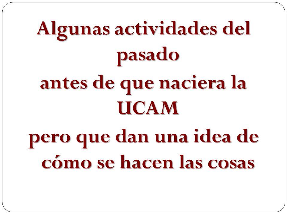 Algunas actividades del pasado antes de que naciera la UCAM pero que dan una idea de cómo se hacen las cosas