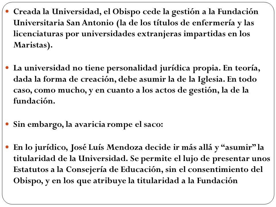 Creada la Universidad, el Obispo cede la gestión a la Fundación Universitaria San Antonio (la de los títulos de enfermería y las licenciaturas por uni