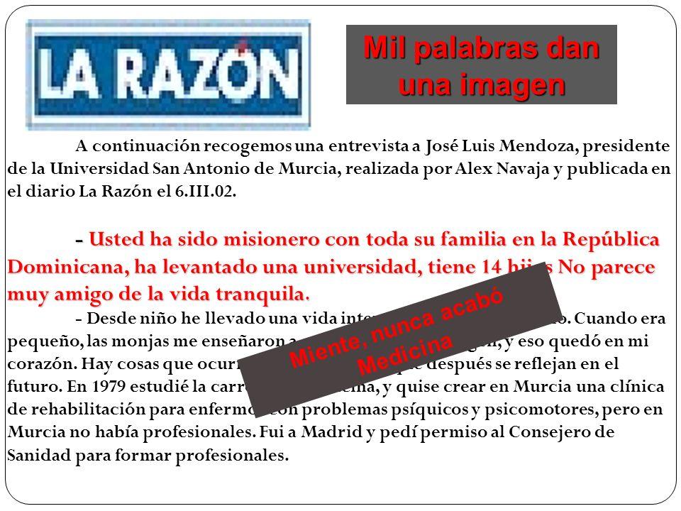 A continuación recogemos una entrevista a José Luis Mendoza, presidente de la Universidad San Antonio de Murcia, realizada por Alex Navaja y publicada en el diario La Razón el 6.III.02.