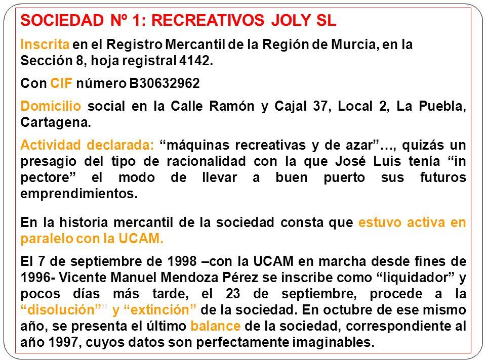 SOCIEDAD Nº 1: RECREATIVOS JOLY SL Inscrita en el Registro Mercantil de la Región de Murcia, en la Sección 8, hoja registral 4142. Con CIF número B306