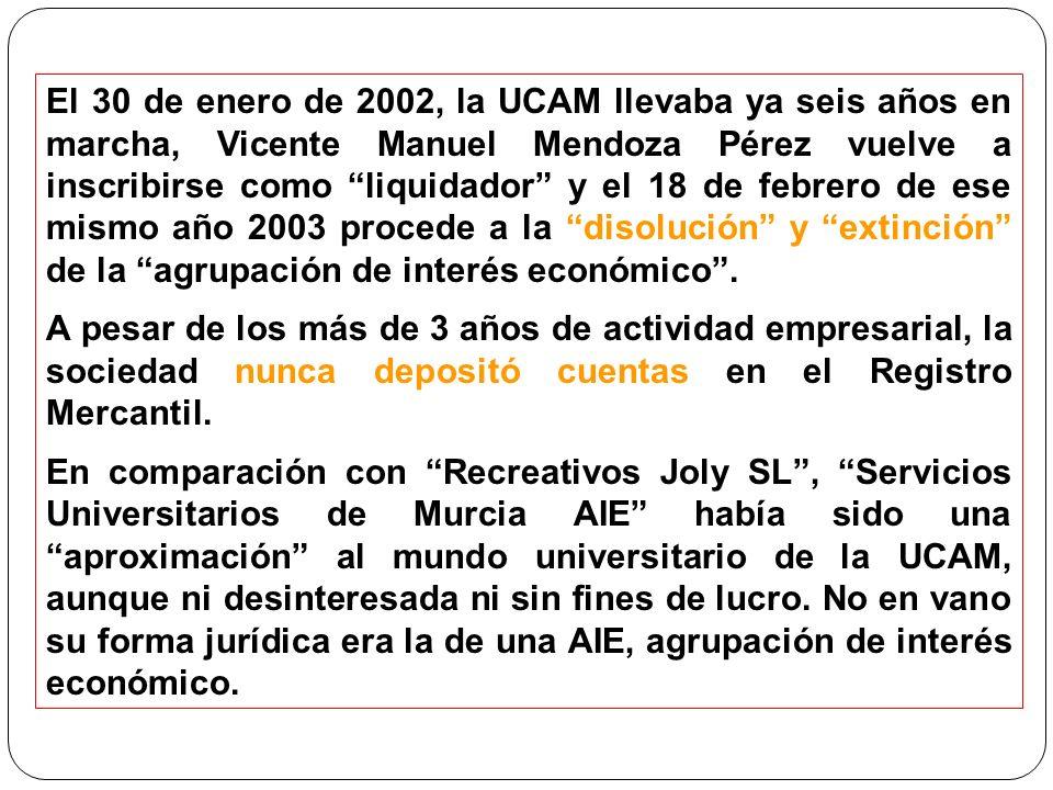 El 30 de enero de 2002, la UCAM llevaba ya seis años en marcha, Vicente Manuel Mendoza Pérez vuelve a inscribirse como liquidador y el 18 de febrero de ese mismo año 2003 procede a la disolución y extinción de la agrupación de interés económico.