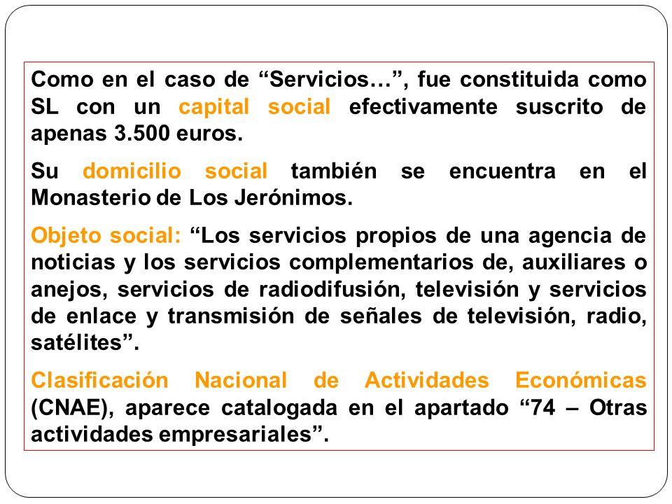 Como en el caso de Servicios…, fue constituida como SL con un capital social efectivamente suscrito de apenas 3.500 euros.