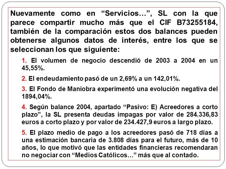 Nuevamente como en Servicios…, SL con la que parece compartir mucho más que el CIF B73255184, también de la comparación estos dos balances pueden obtenerse algunos datos de interés, entre los que se seleccionan los que siguiente: 1.