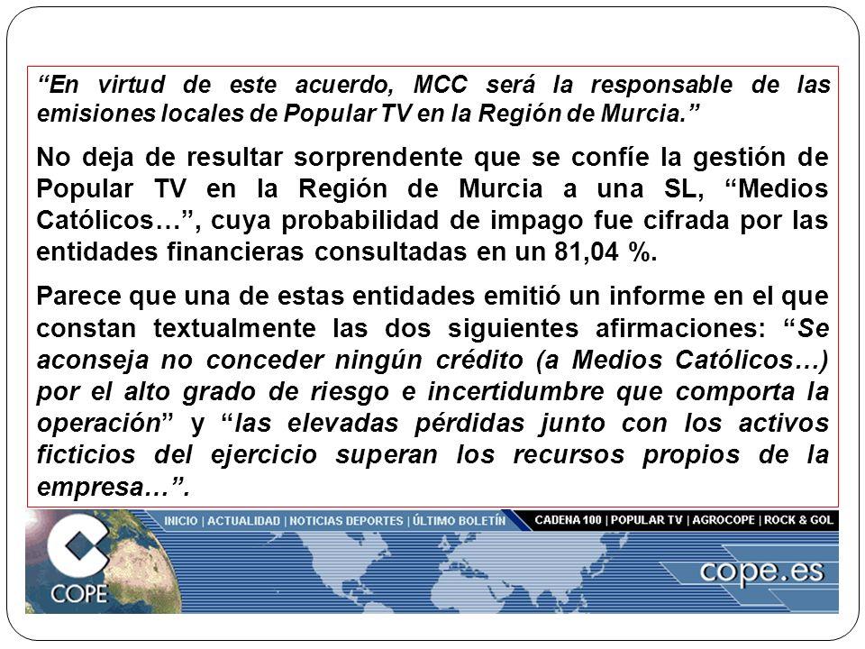 En virtud de este acuerdo, MCC será la responsable de las emisiones locales de Popular TV en la Región de Murcia. No deja de resultar sorprendente que